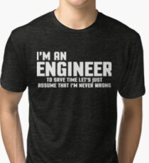 I'm An Engineer Funny Quote Tri-blend T-Shirt