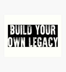 Build Your Own Legacy (White Font) Art Print