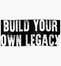 Build Your Own Legacy (White Font) Poster