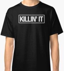 KILLIN' IT - Alternate Classic T-Shirt