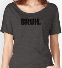 BRUH. Women's Relaxed Fit T-Shirt