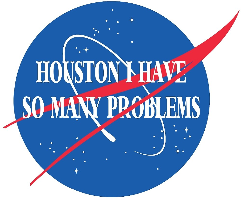 Quot Houston I Have So Many Problems Quot By Rachelmw Redbubble