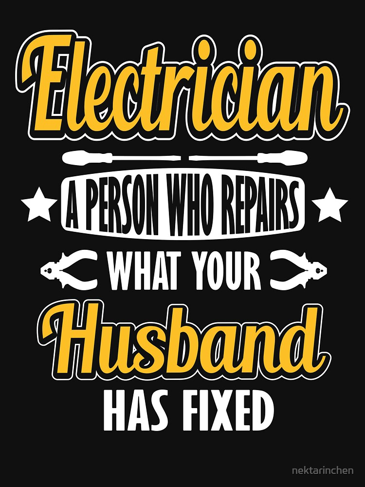 Electrician - a person who repairs what your husband has fixed! by nektarinchen