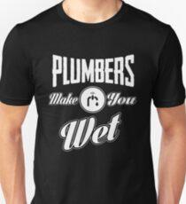 Plumbers make you wet! T-Shirt
