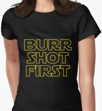 Burr shot first Women's Fitted T-Shirt