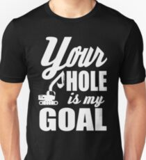 Your hole is my goal!  Slim Fit T-Shirt