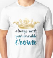 Always Wear Your Invisible Crown Unisex T-Shirt