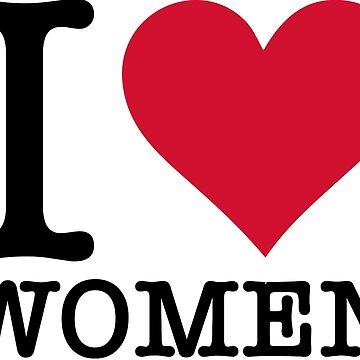 I love women! by artpolitic