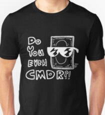 DO YPU EVEN CMDR W T-Shirt