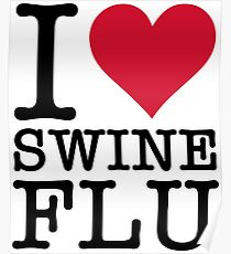 I Love Swine Flu (2c, NEU) Poster