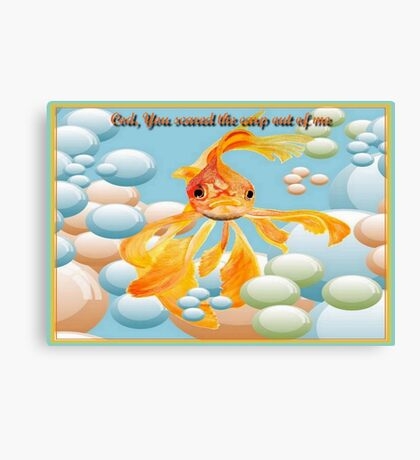 Cod, You Scared the Carp Out of ME! Canvas Print