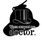 Then correct me, doctor by DAstora