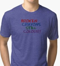 Broken Crayons Still Color Tri-blend T-Shirt