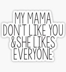 My Mama Dont Like You Sticker