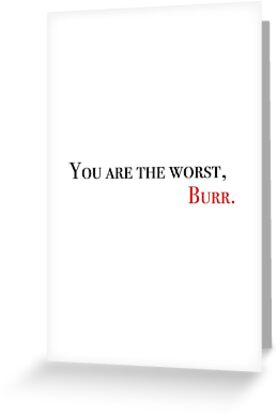 You are the worst burr greeting cards by mozzarellastick redbubble you are the worst burr by mozzarellastick m4hsunfo