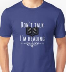 DON'T TALK! I'M READING! T-Shirt