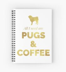 All I need are pugs & coffee Spiral Notebook