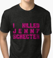 I killed Jenny Schecter - The L Word Tri-blend T-Shirt