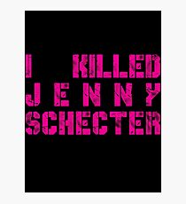 I killed Jenny Schecter - The L Word Photographic Print