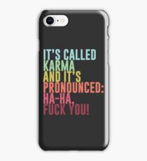 It's called Karma and it's pronounced: ha-ha, fuck you! iPhone Case/Skin