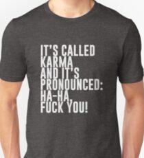 It's called Karma and it's pronounced: ha-ha, fuck you! T-Shirt
