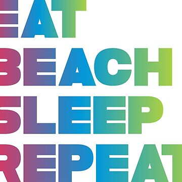 EAT BEACH SLEEP REPEAT by nonique