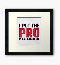 Pro In Procrastinate Funny Quote Framed Print