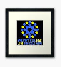 WAR CAN'T KILL LOVE. Framed Print