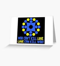 WAR CAN'T KILL LOVE. Greeting Card