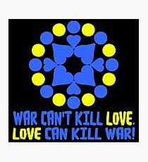 WAR CAN'T KILL LOVE. Photographic Print