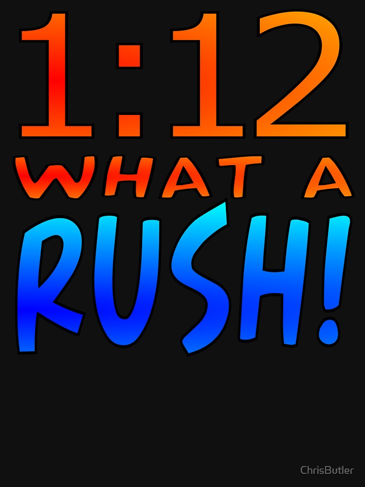 1:12 WHAT A RUSH! by ChrisButler