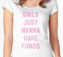 Girls Just Wanna Have Funds $$$ Trendy/Hipster/Tumblr Meme Women's Fitted Scoop T-Shirt