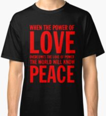 """When the power of love overcomes the love of power the world will know peace""  Classic T-Shirt"