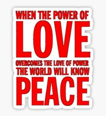 """""""When the power of love overcomes the love of power the world will know peace""""  Sticker"""