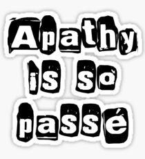 """ Apathy Is So Passé "" Dark Tshirt Version Sticker"