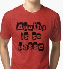 Apathy Is So Passé  Tri-blend T-Shirt