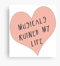 Musicals Ruined My Life Canvas Print