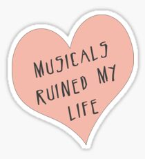 Musicals Ruined My Life Sticker