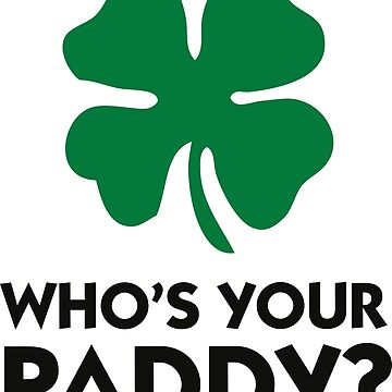 Who s your Paddy? by artpolitic