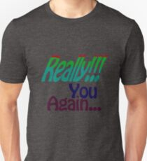 Really You Again T-Shirt