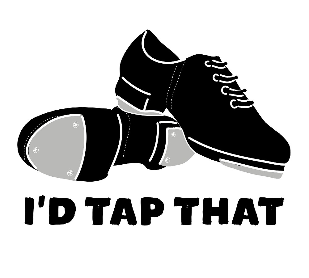 I'd Tap That Tap Dance Shoes for Dancers by awkwarddesignco