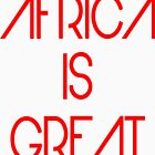 Africa Is Great by mamatgaye