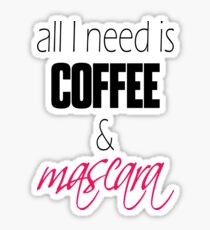 """""""All I Need is Coffee and Mascara."""" Girly Typography Sticker"""