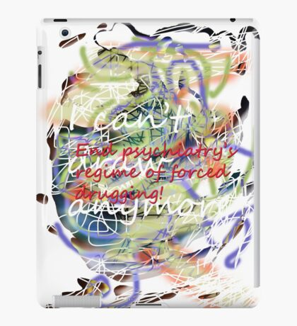 I can't draw anymore: end psychiatry's regime of forced drugging! iPad Case/Skin