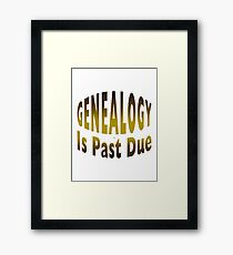 Genealogy Is Past Due Framed Print