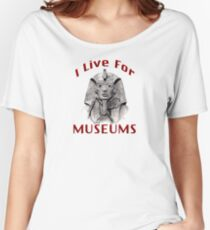 I Live For Museums Women's Relaxed Fit T-Shirt