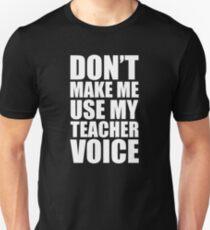 Don't Make Me Use My Teacher Voice Unisex T-Shirt