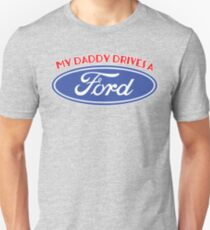 My Daddy Drives A Ford T-Shirt