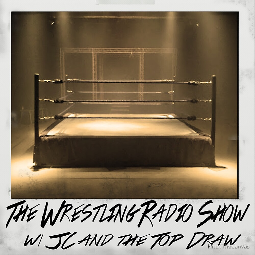 The Wrestling Radio Show with JC and the Top Draw by HittinTheCanvas