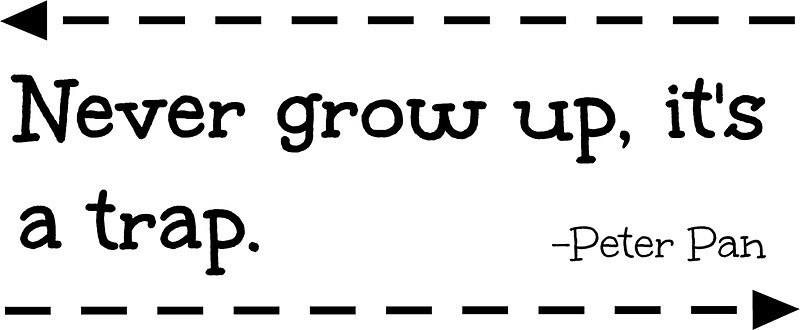 """Never Grow Up, It's A Trap. -Peter Pan"" Stickers By"